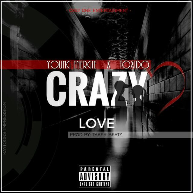 Young Energie-CRAZY LOVE ft Toxido(prodby Taker Beatz)