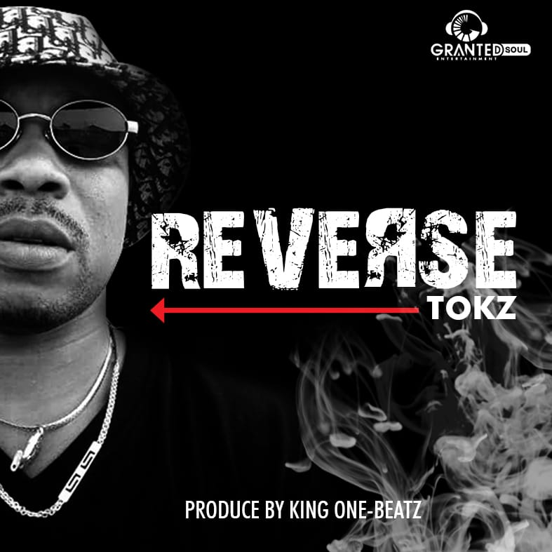Tokz - Reverse (Prod By King One-Beatz)