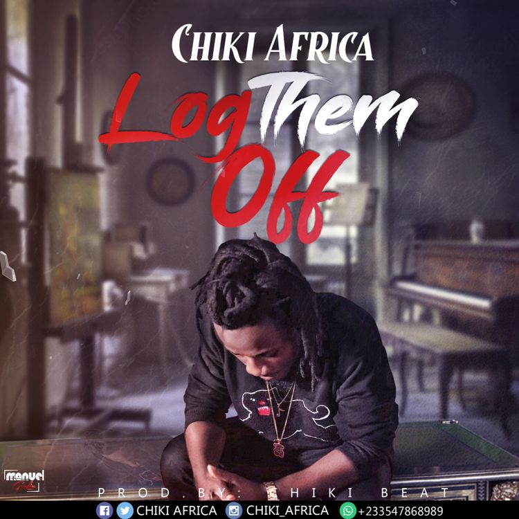 Chiki Africa - Log Them Off (Prod. By Chiki Beat)