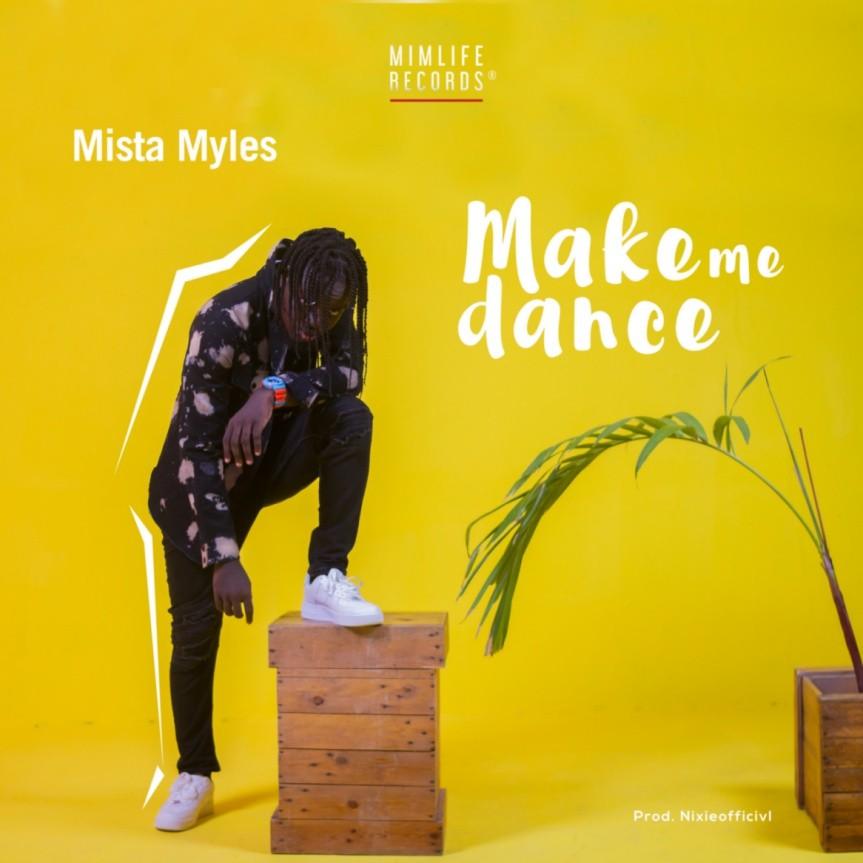 Mista Myles - Make Me Dance (Prod By Nixieofficivl)