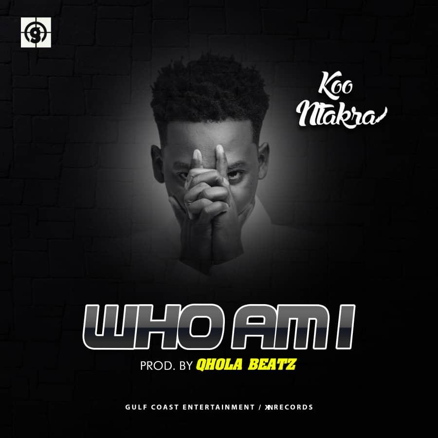 Koo Ntakra - Who Am I (Prod By Qhola Beatz )