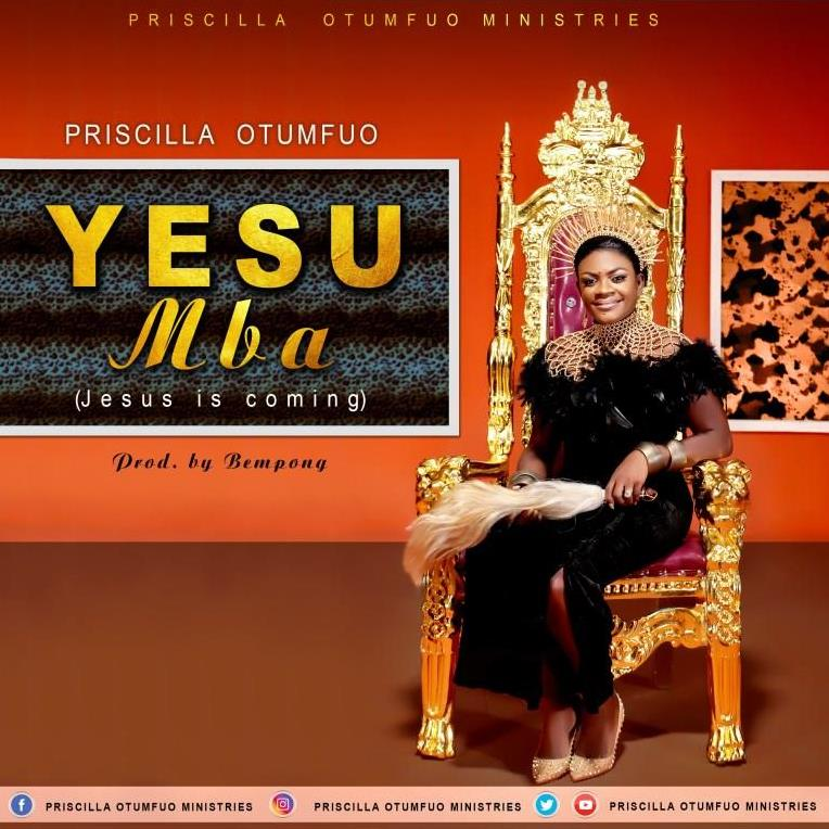Priscilla Otumfuo - Yesu Mba (Jesus Is Coming)
