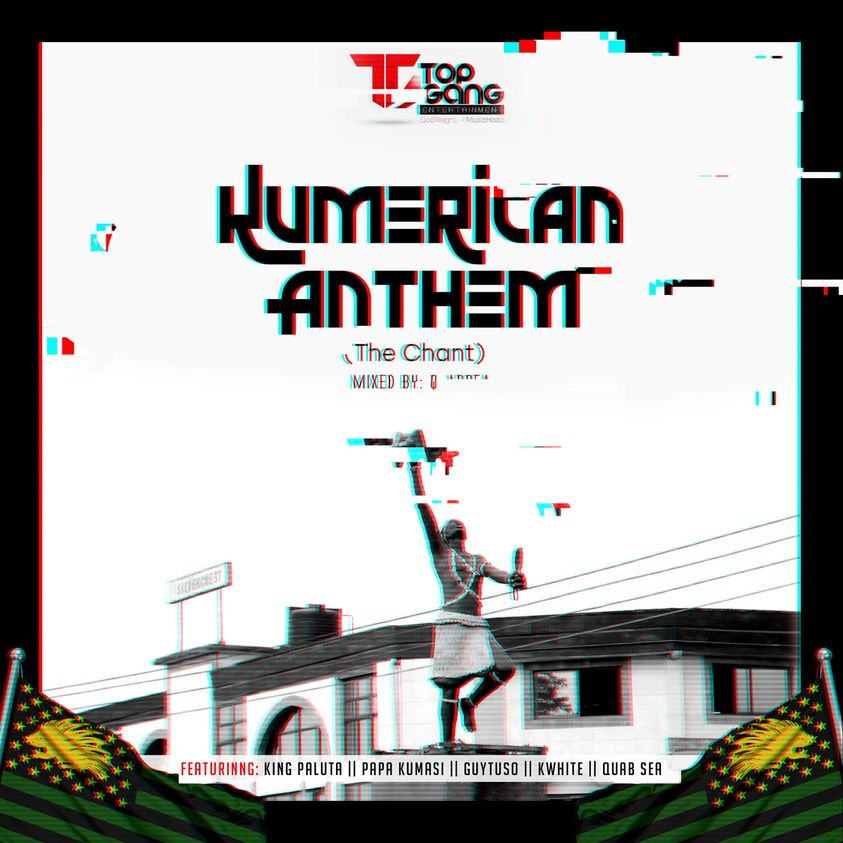 TGE – Kumerican Anthem (The Chant) Ft King Paluta x Papa Kumasi x Guytuso x KWhite x Quab Sea