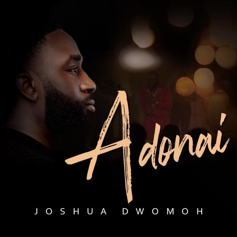 Joshua Dwomoh's New Song 'Adonai' Is An Anthem For The Season