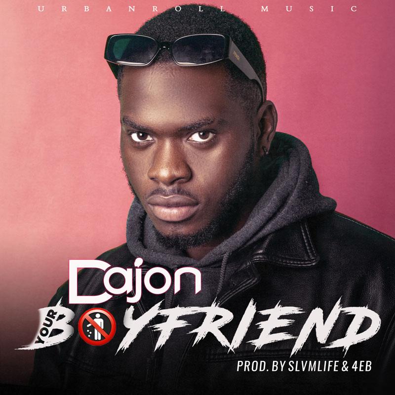 Nigerian - Ghanaian Afrobeats Artist Dajon Drops New Single Your Boyfriend
