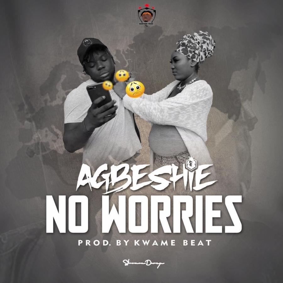 Agbeshie - No Worries (Prod by Kwame Beatz)