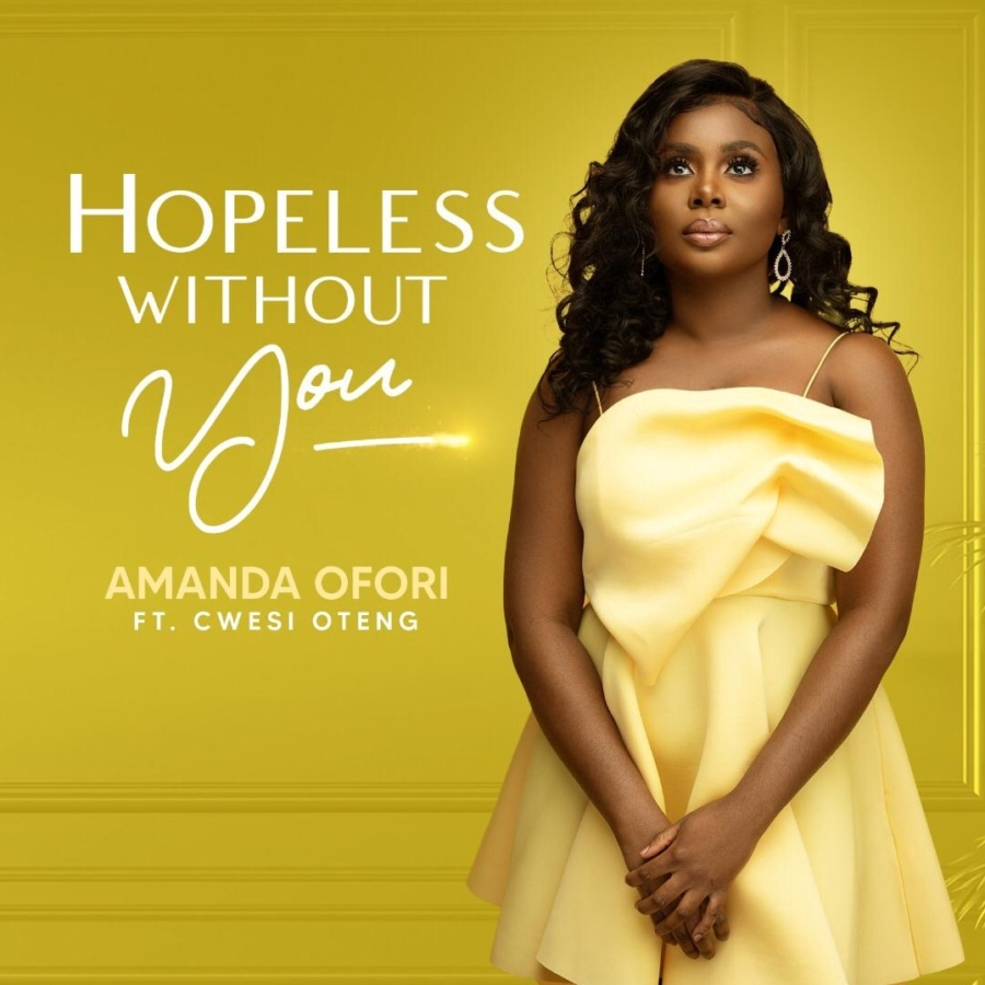 Amanda Ofori Surrenders It All To God In New Single 'Hopeless Without You'