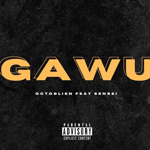 Octoblien ft. Sensei - Gawu (Prod By Ransom Beatz & Gomez Beatx)