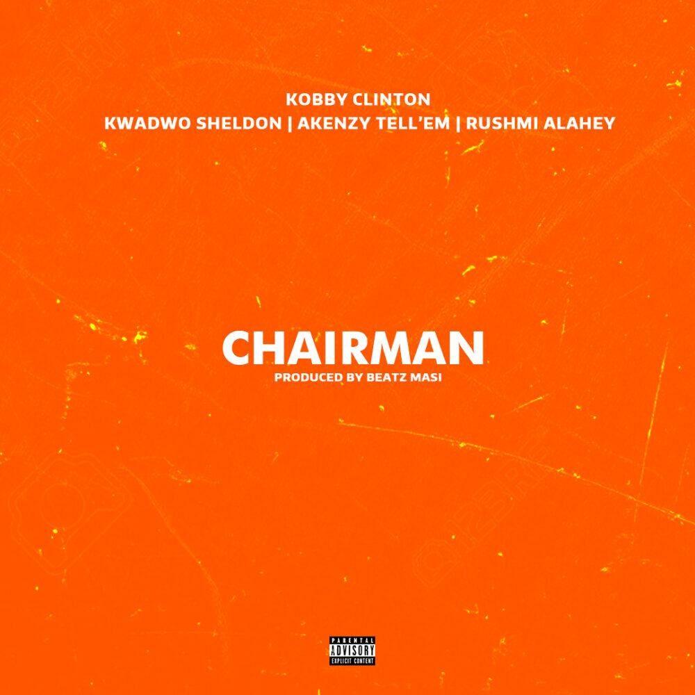 Kobby Clinton - Chairman ft Kwadwo Sheldon x Akenzy (Prod By Beatz Masi)