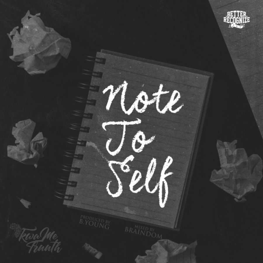 KwaMe Truuth – Note To Self (Prod By B. Young)