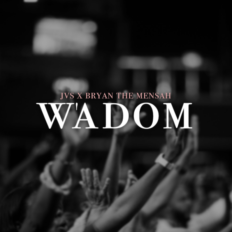 W'adom By JVS Featuring Bryan The Mensah