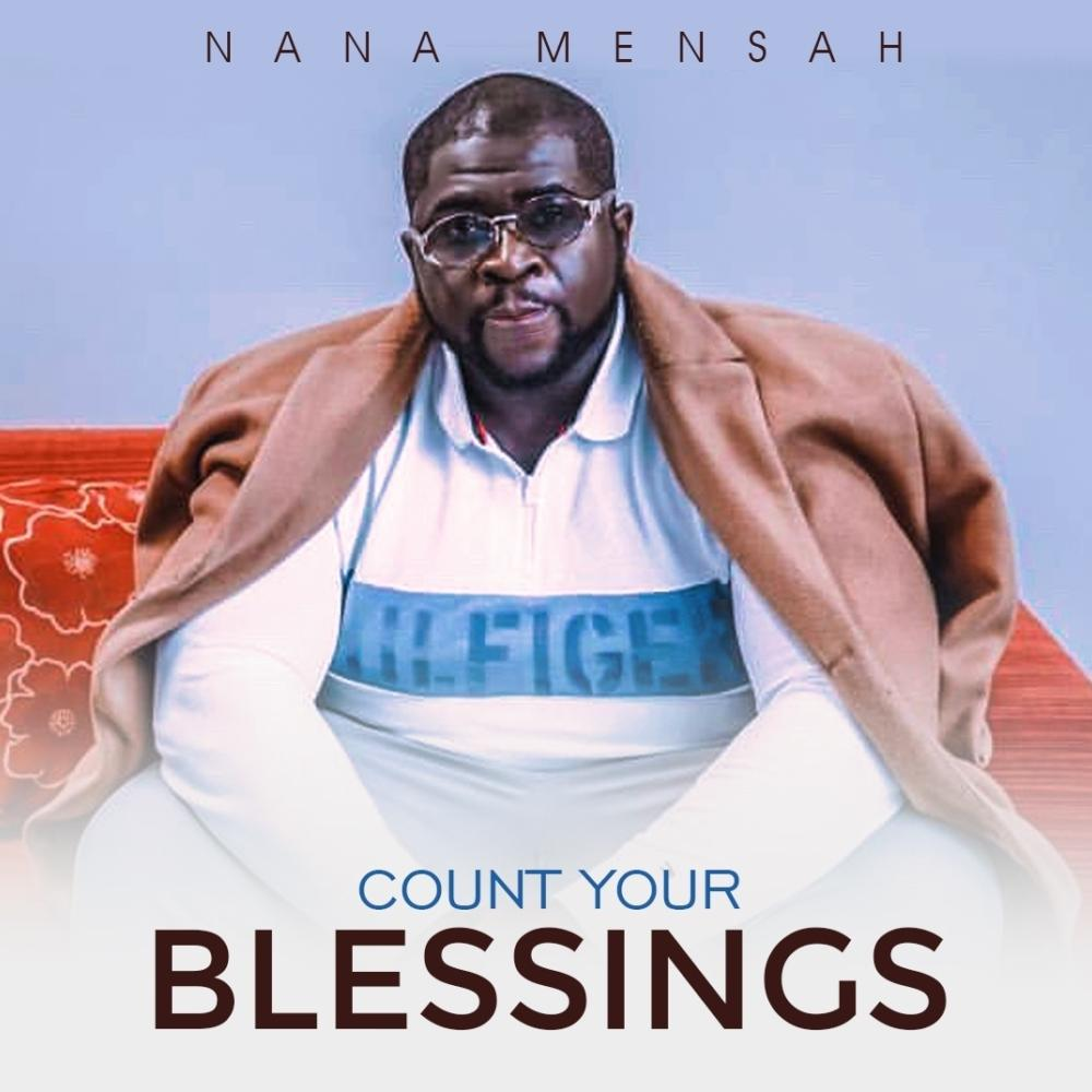 Nana Mensah Shares New Gospel Song 'Count Your Blessings''