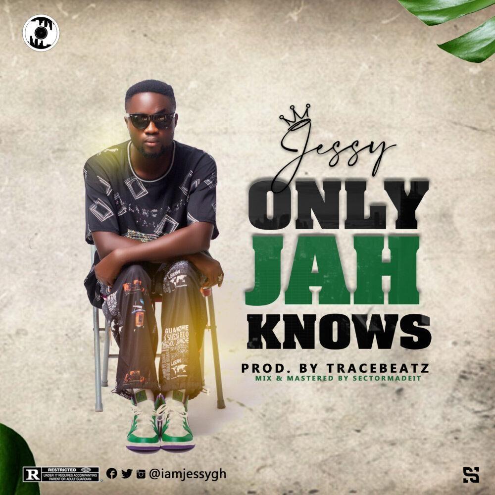 Jessy - Only Jah Knows (Prod. by Tracebeatz)