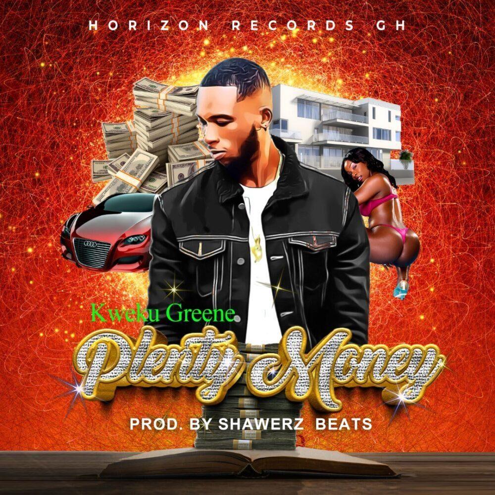 Kweku Greene – Plenty Money (Prod By Shawerzbeatz)
