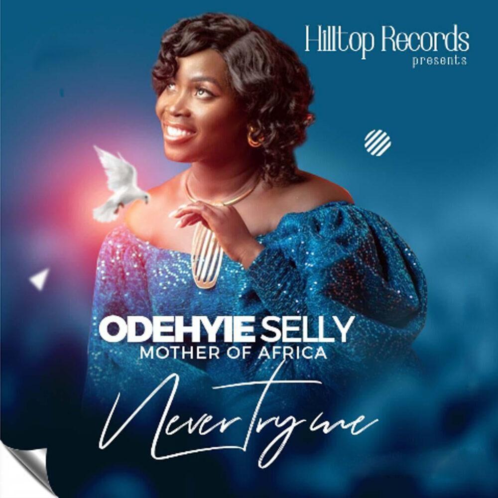 Odehyie Selly – Never Try Me (Prod By Gomez Beatz)